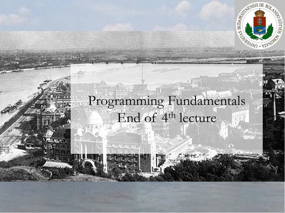 Programming Fundamentals End of 4 th lecture