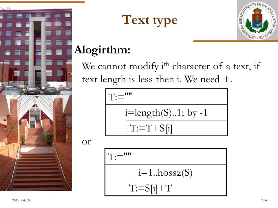 ELTE 7/472015. 04. 24.2015. 04. 24.2015. 04. 24. Alogirthm: We cannot modify i th character of a text, if text length is less then i. We need +. or Te
