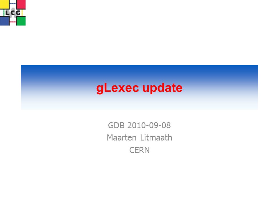 gLexec update GDB 2010-09-08 Maarten Litmaath CERN