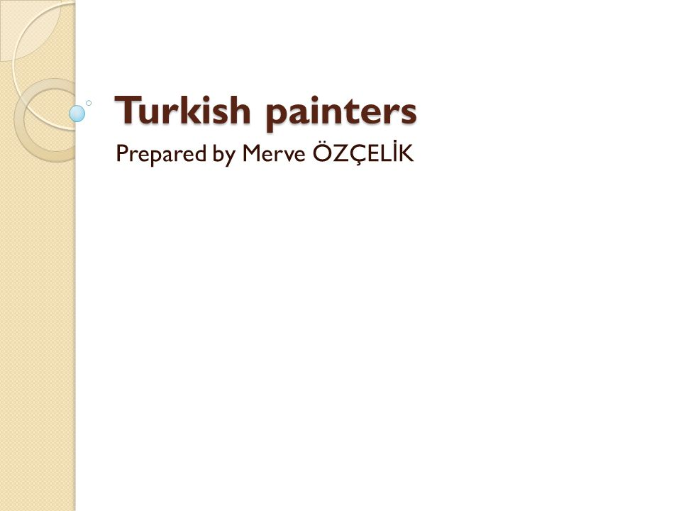 Turkish painters Prepared by Merve ÖZÇEL İ K