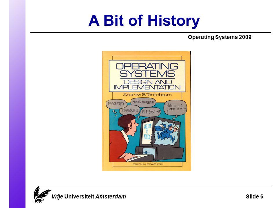 A Bit of History Operating Systems 2009 Vrije Universiteit AmsterdamSlide 7