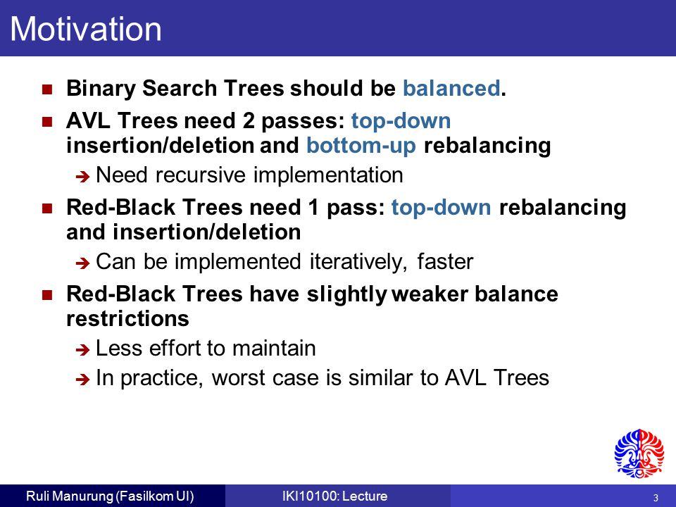 3 Ruli Manurung (Fasilkom UI)IKI10100: Lecture Binary Search Trees should be balanced.