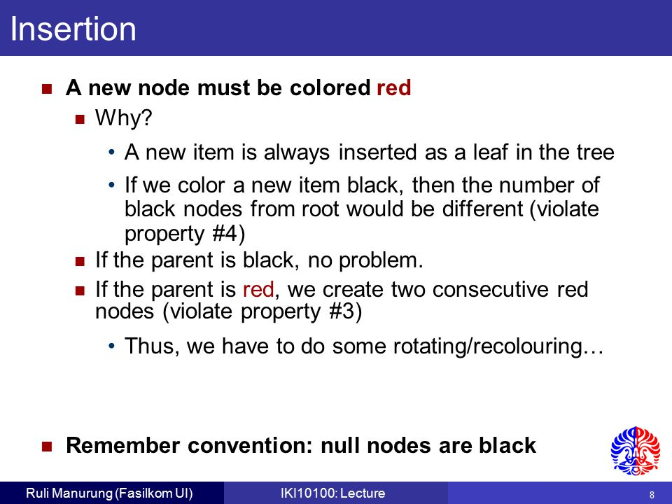 8 Ruli Manurung (Fasilkom UI)IKI10100: Lecture Insertion A new node must be colored red Why.