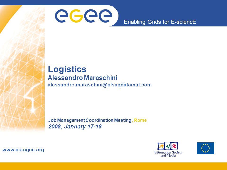 Enabling Grids for E-sciencE www.eu-egee.org Logistics Alessandro Maraschini alessandro.maraschini@elsagdatamat.com Job Management Coordination Meetin