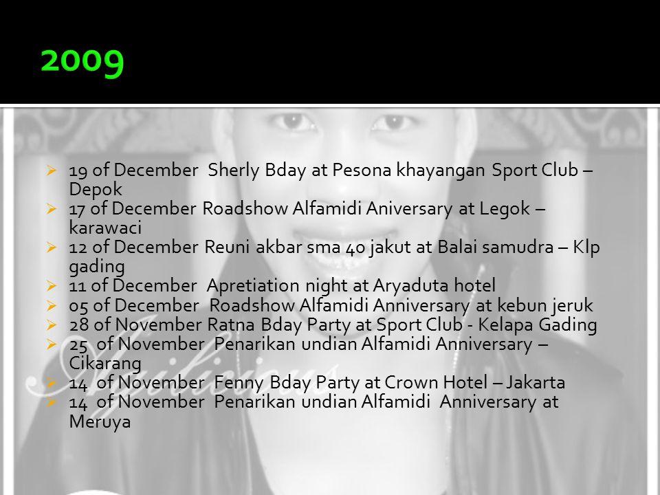  19 of December Sherly Bday at Pesona khayangan Sport Club – Depok  17 of December Roadshow Alfamidi Aniversary at Legok – karawaci  12 of December Reuni akbar sma 40 jakut at Balai samudra – Klp gading  11 of December Apretiation night at Aryaduta hotel  05 of December Roadshow Alfamidi Anniversary at kebun jeruk  28 of November Ratna Bday Party at Sport Club - Kelapa Gading  25 of November Penarikan undian Alfamidi Anniversary – Cikarang  14 of November Fenny Bday Party at Crown Hotel – Jakarta  14 of November Penarikan undian Alfamidi Anniversary at Meruya