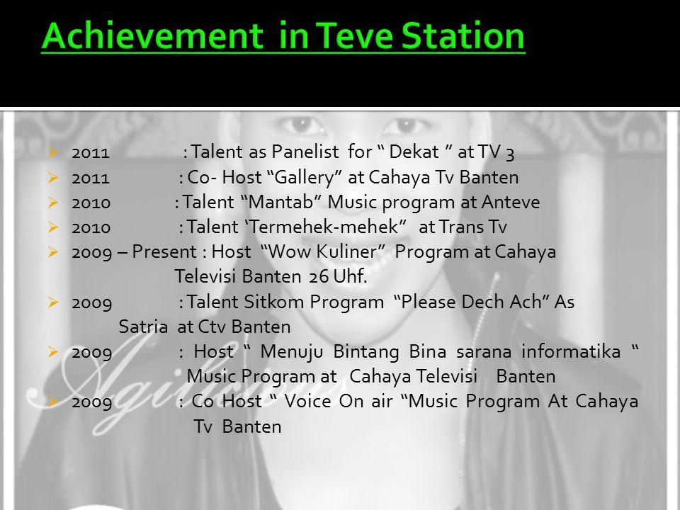  2011 : Talent as Panelist for Dekat at TV 3  2011 : Co- Host Gallery at Cahaya Tv Banten  2010: Talent Mantab Music program at Anteve  2010 : Talent 'Termehek-mehek at Trans Tv  2009 – Present : Host Wow Kuliner Program at Cahaya Televisi Banten 26 Uhf.