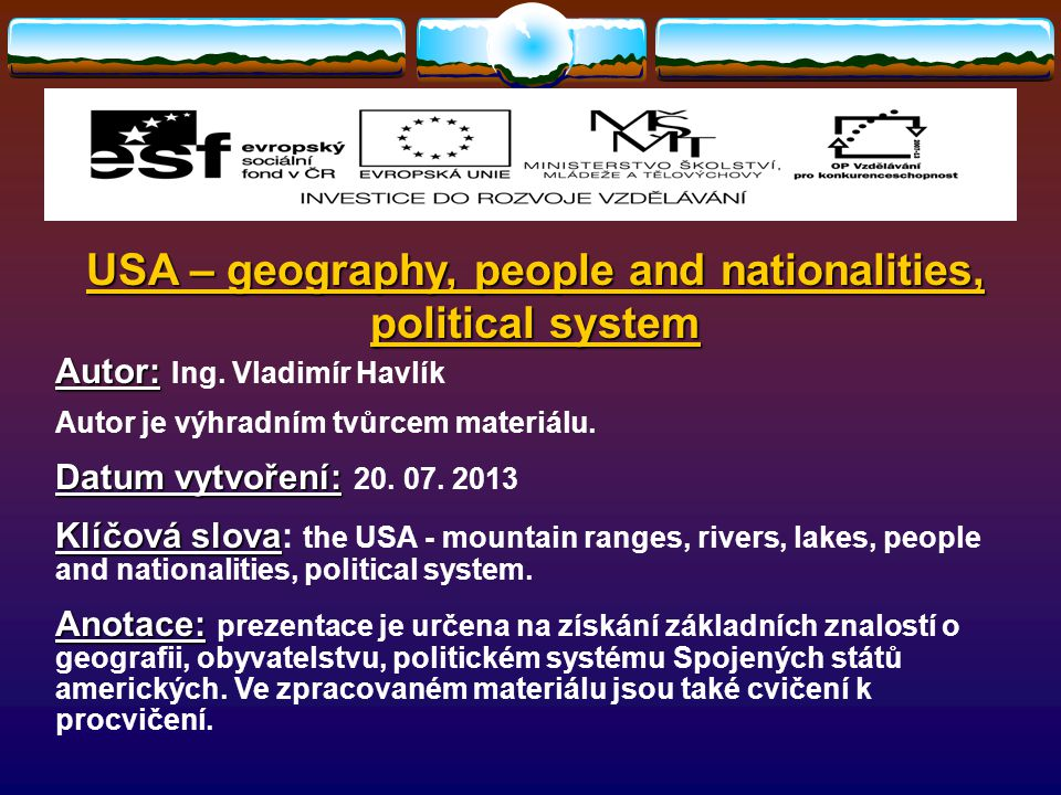 USA – geography, people and nationalities, political system CVIČENÍ Fill in the gaps with information from the ellipse below the text to get correct statements.