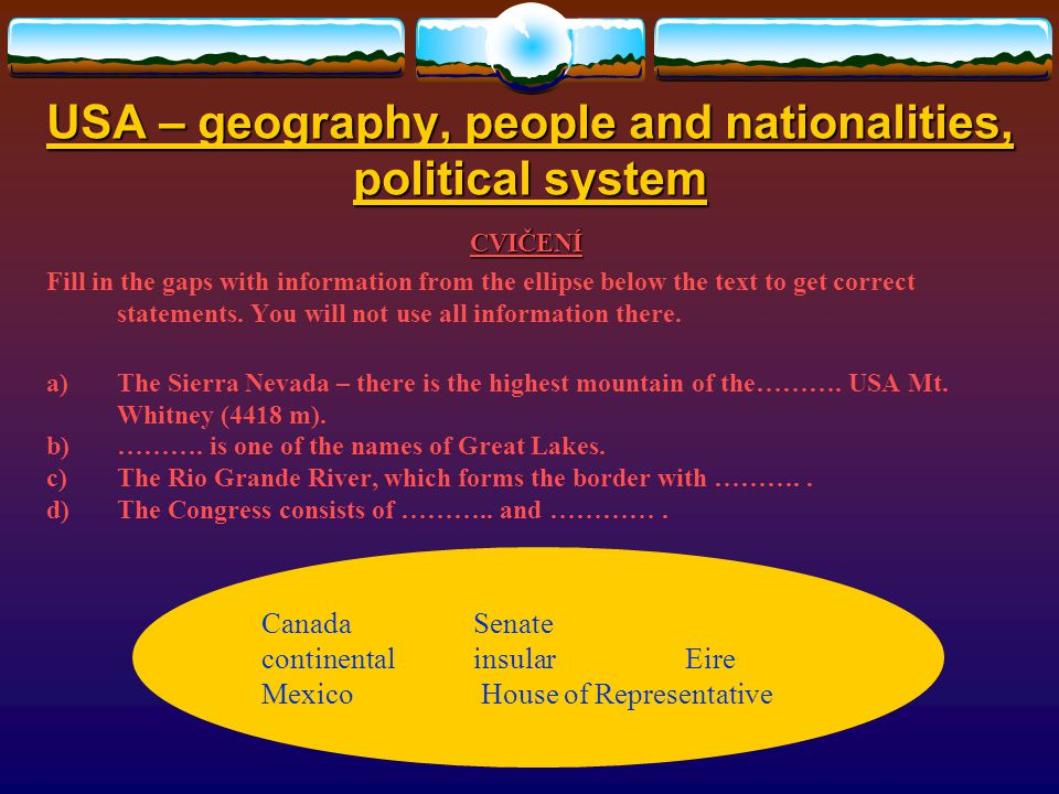 USA – geography, people and nationalities, political system CVIČENÍ Choose the correct answer: 1.The Rocky Mountains are the part of………..