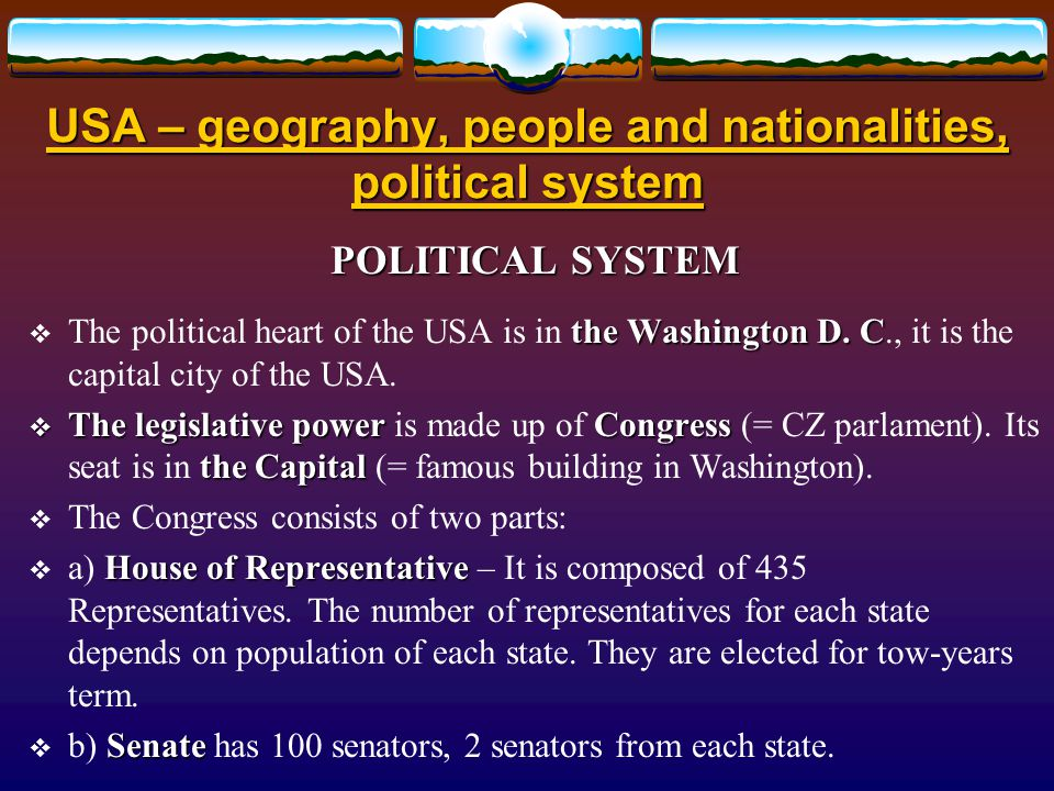 USA – geography, people and nationalities, political system PEOPLE AND NATIONALITIES 310 million 79in urban areasThe USA has population of about 310 million people and around 79 per cent of inhabitants live in urban areas.