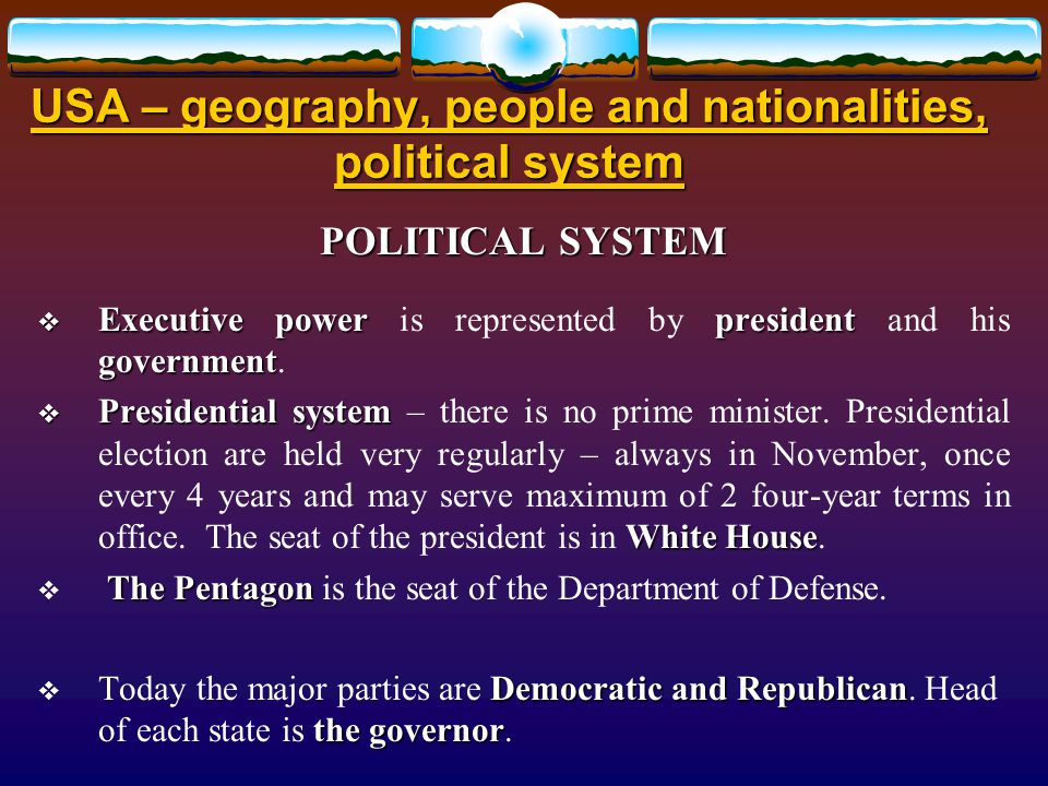 USA – geography, people and nationalities, political system POLITICAL SYSTEM  Executive powerpresident government  Executive power is represented by president and his government.