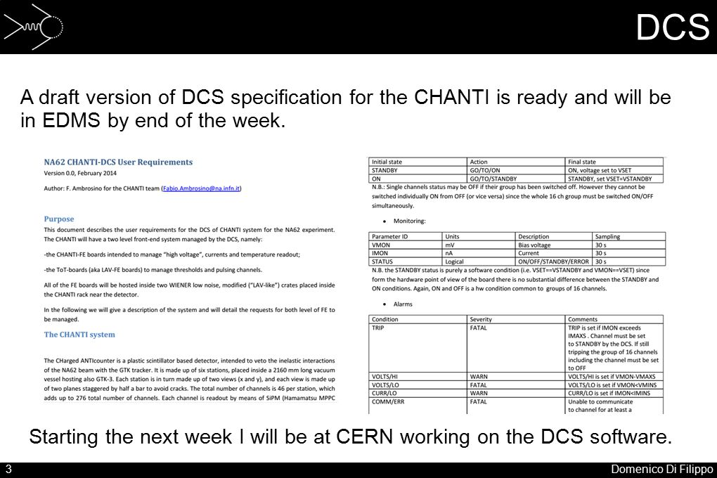 3Domenico Di Filippo DCS A draft version of DCS specification for the CHANTI is ready and will be in EDMS by end of the week. Starting the next week I