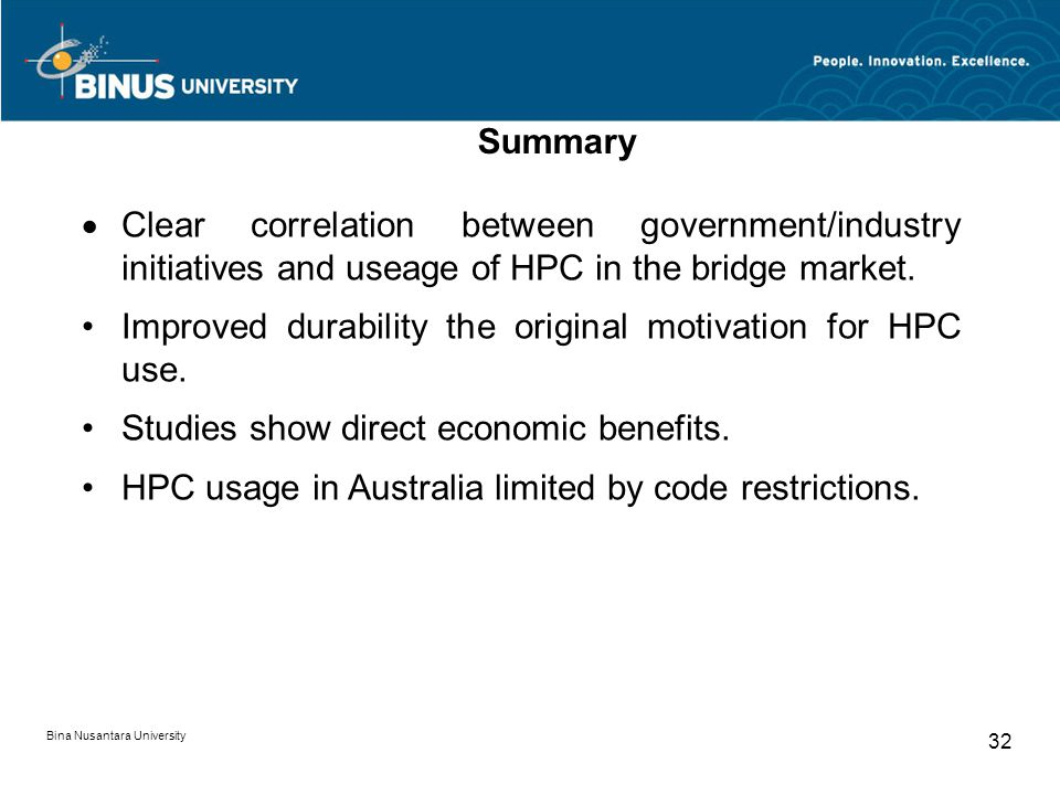 Bina Nusantara University 32 Summary  Clear correlation between government/industry initiatives and useage of HPC in the bridge market.