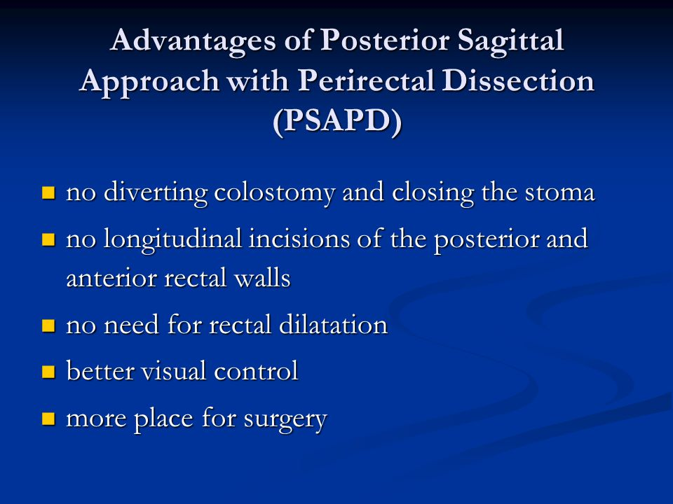 Advantages of Posterior Sagittal Approach with Perirectal Dissection (PSAPD) no diverting colostomy and closing the stoma no diverting colostomy and c
