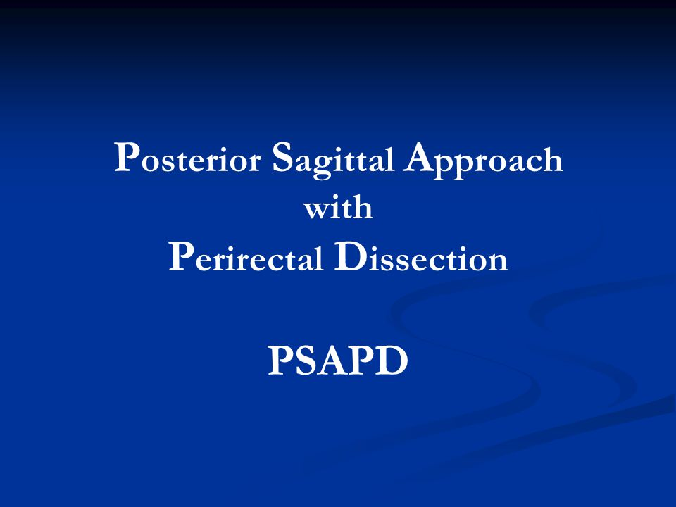 P osterior S agittal A pproach with P erirectal D issection PSAPD