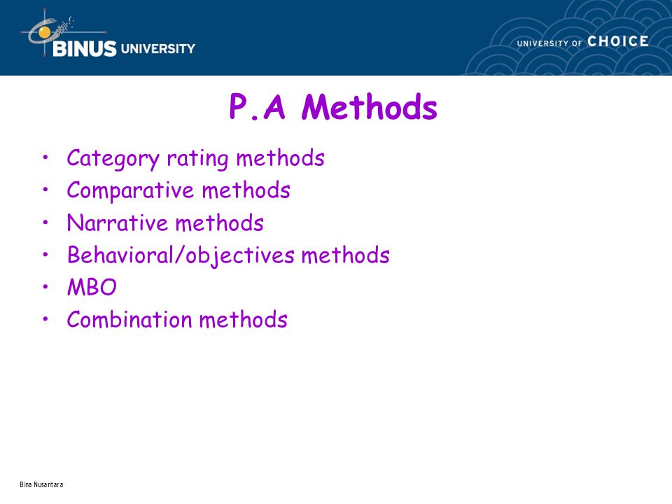 Bina Nusantara P.A Methods Category rating methods Comparative methods Narrative methods Behavioral/objectives methods MBO Combination methods