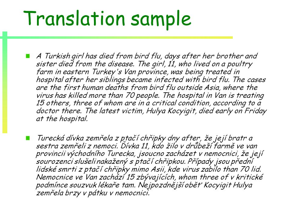 Translation sample A Turkish girl has died from bird flu, days after her brother and sister died from the disease.
