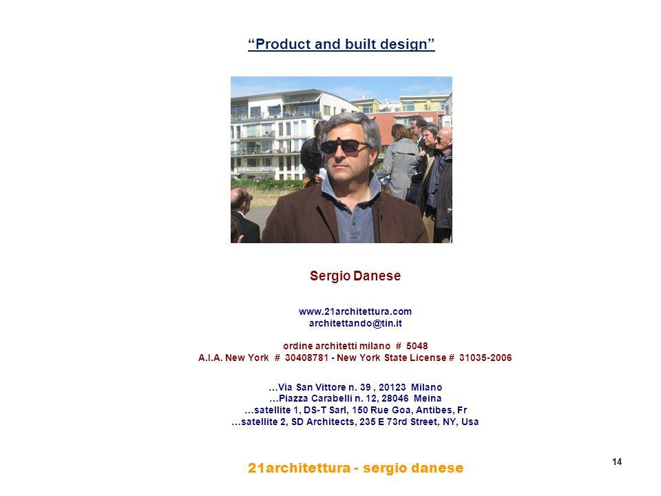 21architettura - sergio danese 14 Product and built design Sergio Danese www.21architettura.com architettando@tin.it ordine architetti milano # 5048 A.I.A.