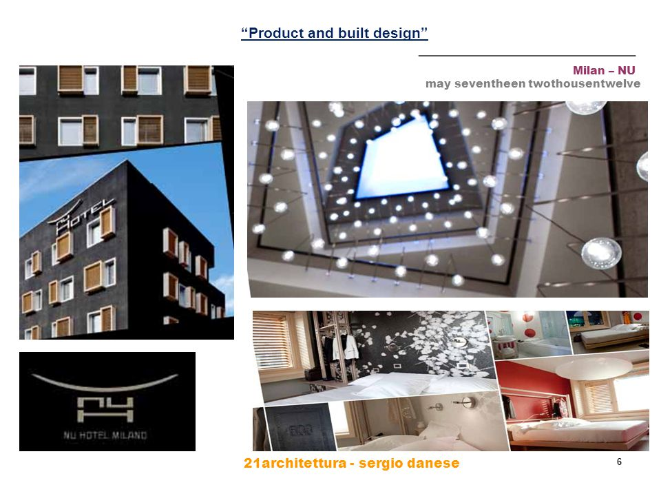 21architettura - sergio danese 6 Milan – NU may seventheen twothousentwelve ________________________ Product and built design