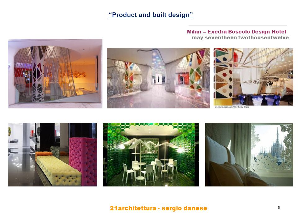 21architettura - sergio danese 9 Milan – Exedra Boscolo Design Hotel may seventheen twothousentwelve ________________________ Product and built design