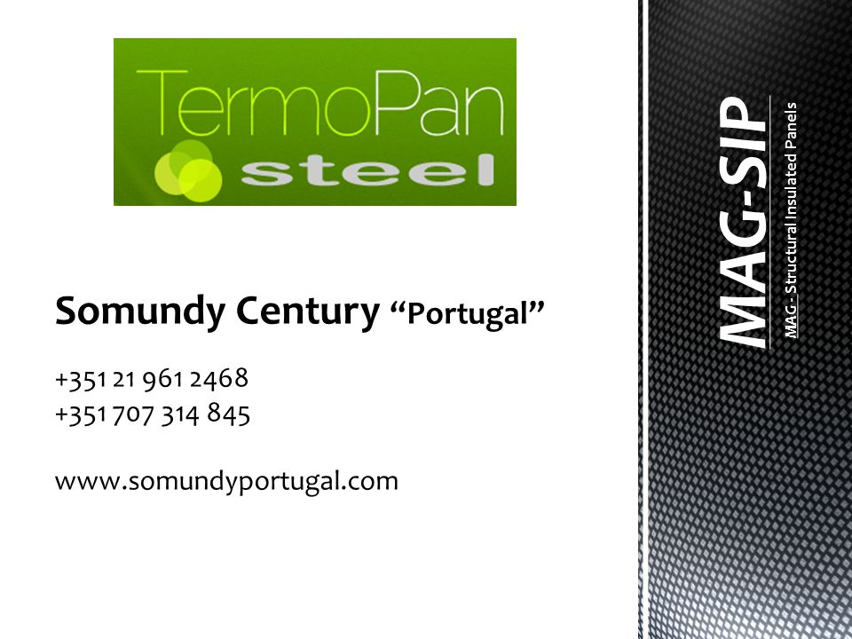 Somundy Century Portugal +351 21 961 2468 +351 707 314 845 www.somundyportugal.com MAG-SIP MAG - Structural Insulated Panels