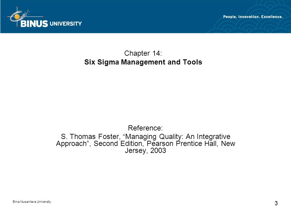 Bina Nusantara University 3 Chapter 14: Six Sigma Management and Tools Reference: S.