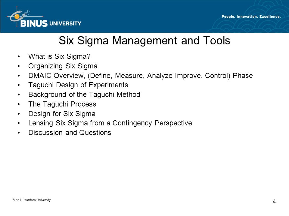 Bina Nusantara University 4 Six Sigma Management and Tools What is Six Sigma? Organizing Six Sigma DMAIC Overview, (Define, Measure, Analyze Improve,