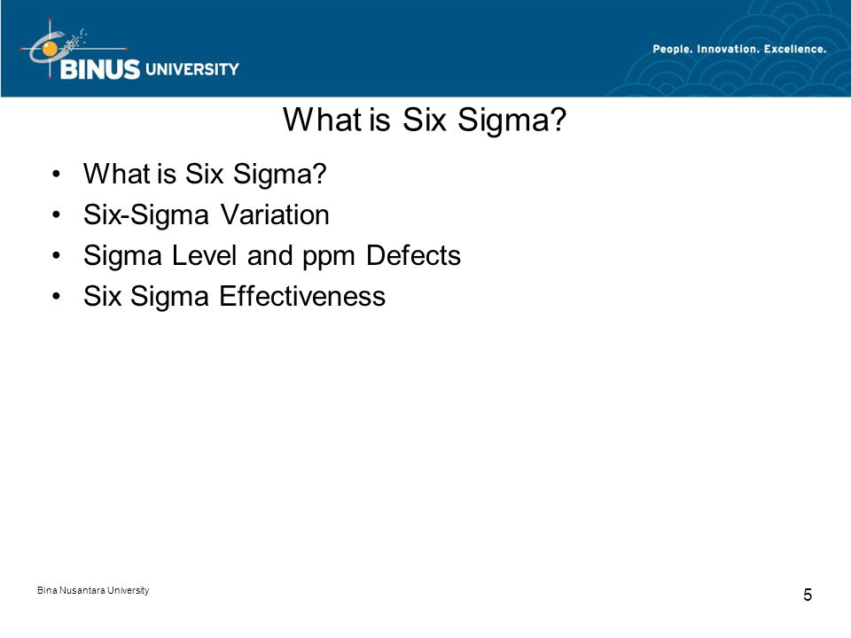 Bina Nusantara University 5 What is Six Sigma.