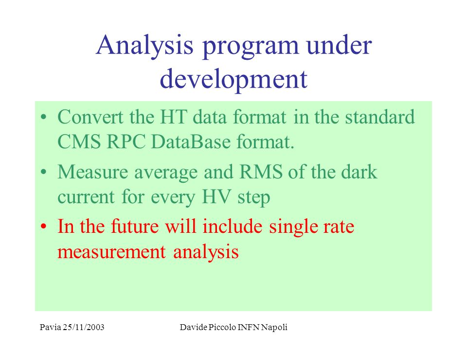 Pavia 25/11/2003Davide Piccolo INFN Napoli Analysis program under development Convert the HT data format in the standard CMS RPC DataBase format.