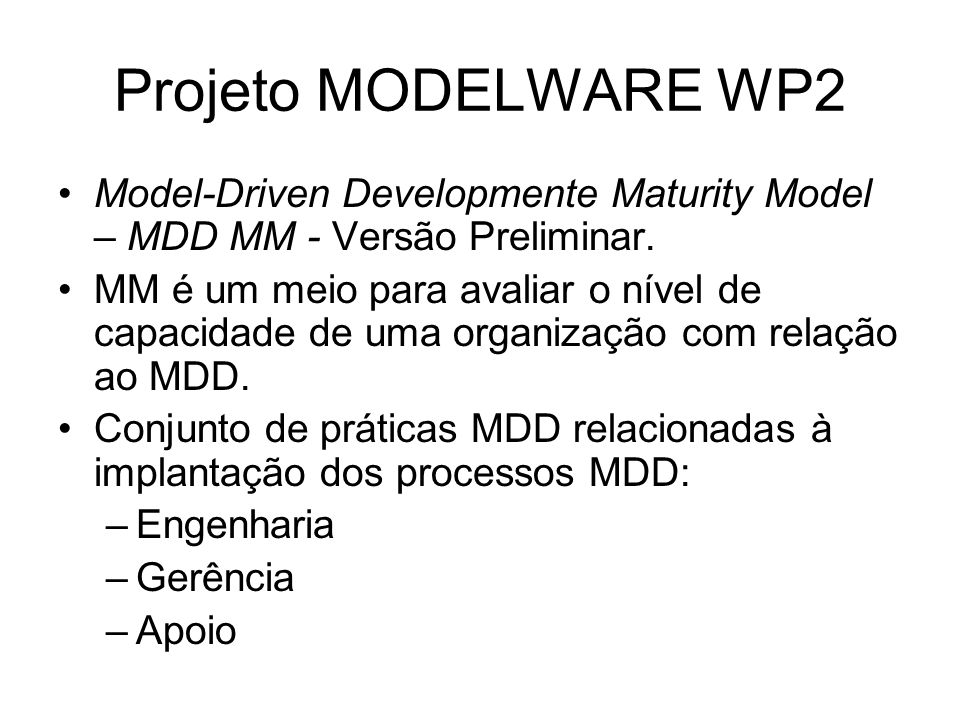 Projeto MODELWARE WP2 Model-Driven Developmente Maturity Model – MDD MM - Versão Preliminar.