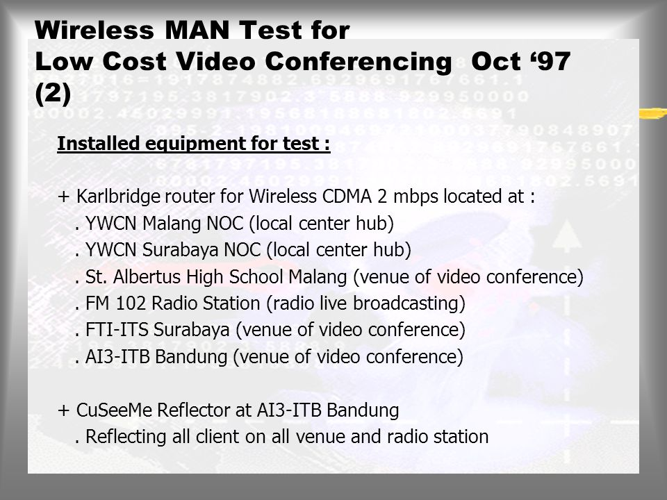 Wireless MAN Test for Low Cost Video Conferencing Oct '97 (1) Link to : Malang Metropolitan Area Network (using 2 mbps wireless CDMA).