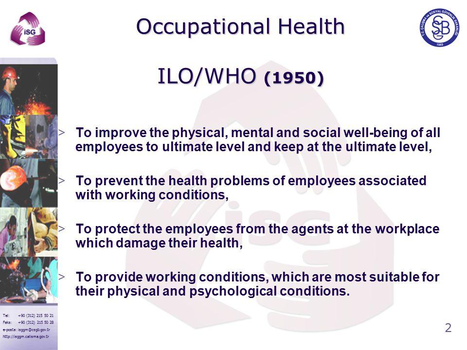 2 Tel: +90 (312) 215 50 21 Faks: +90 (312) 215 50 28 e-posta: isggm@csgb.gov.tr http://isggm.calisma.gov.tr Occupational Health ILO/WHO (1950) Occupat
