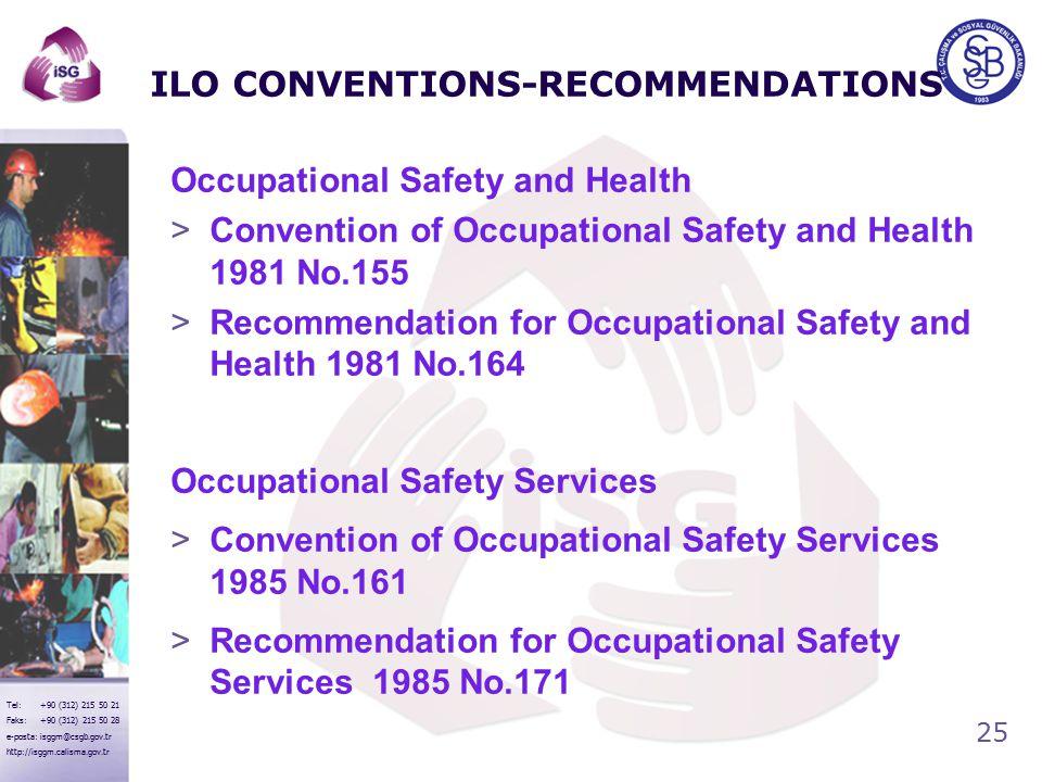 25 Tel: +90 (312) 215 50 21 Faks: +90 (312) 215 50 28 e-posta: isggm@csgb.gov.tr http://isggm.calisma.gov.tr ILO CONVENTIONS-RECOMMENDATIONS Occupatio