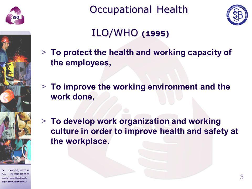 3 Tel: +90 (312) 215 50 21 Faks: +90 (312) 215 50 28 e-posta: isggm@csgb.gov.tr http://isggm.calisma.gov.tr Occupational Health ILO/WHO (1995) Occupat