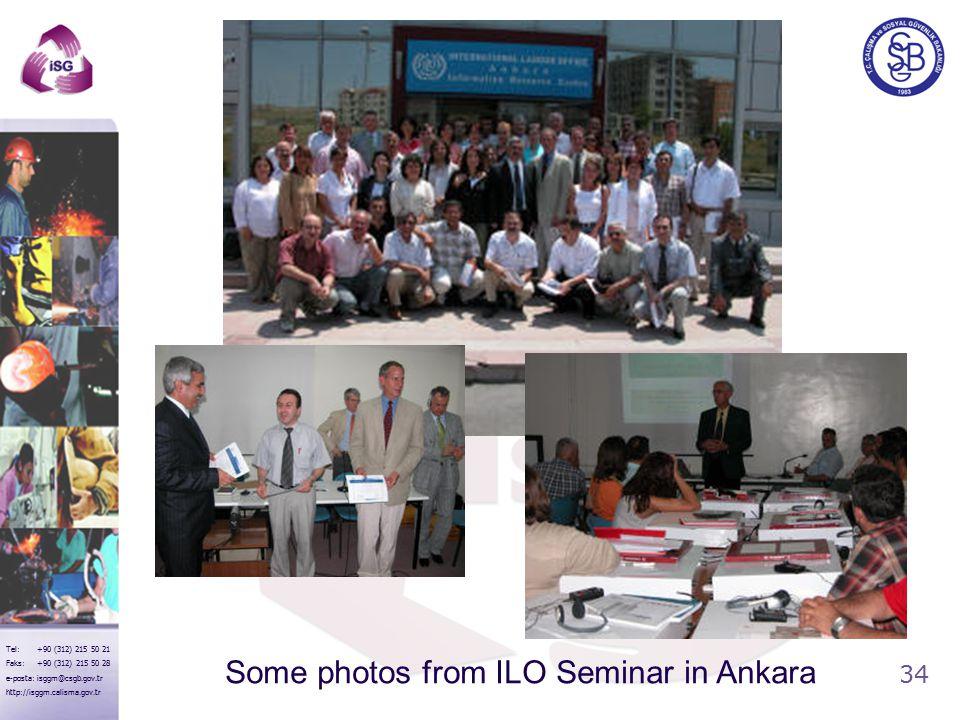 34 Tel: +90 (312) 215 50 21 Faks: +90 (312) 215 50 28 e-posta: isggm@csgb.gov.tr http://isggm.calisma.gov.tr Some photos from ILO Seminar in Ankara
