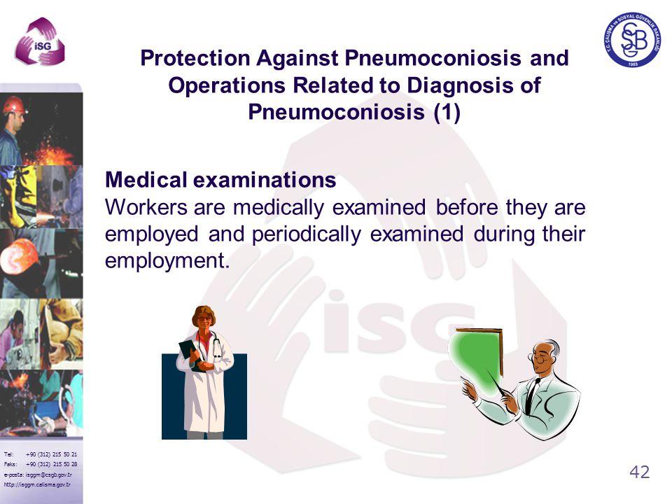 42 Tel: +90 (312) 215 50 21 Faks: +90 (312) 215 50 28 e-posta: isggm@csgb.gov.tr http://isggm.calisma.gov.tr Medical examinations Workers are medicall