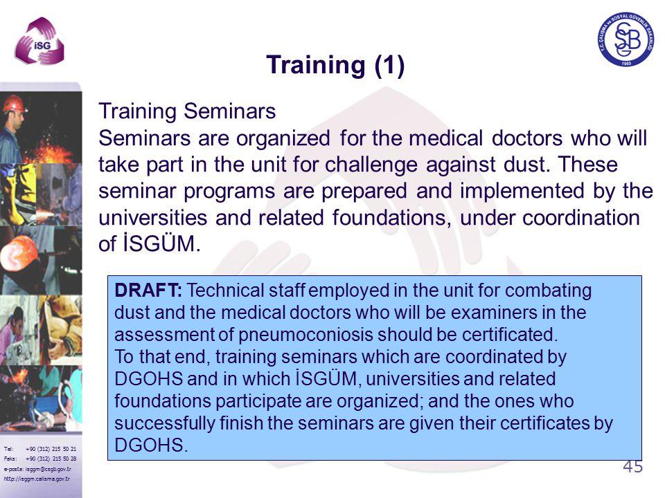 45 Tel: +90 (312) 215 50 21 Faks: +90 (312) 215 50 28 e-posta: isggm@csgb.gov.tr http://isggm.calisma.gov.tr Training Seminars Seminars are organized