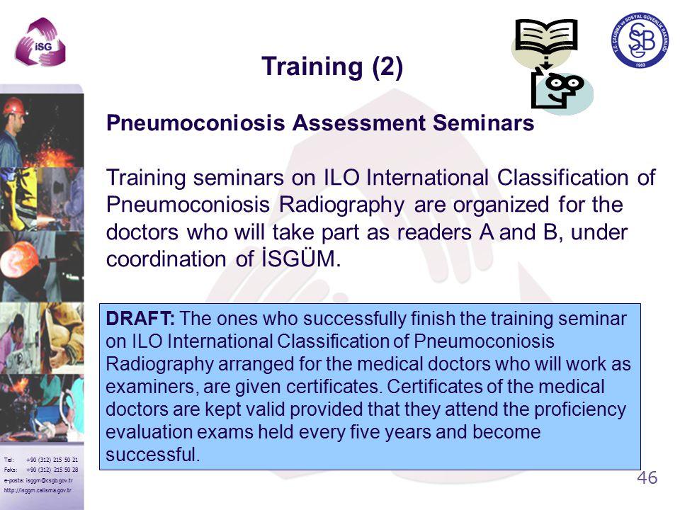 46 Tel: +90 (312) 215 50 21 Faks: +90 (312) 215 50 28 e-posta: isggm@csgb.gov.tr http://isggm.calisma.gov.tr Pneumoconiosis Assessment Seminars Traini