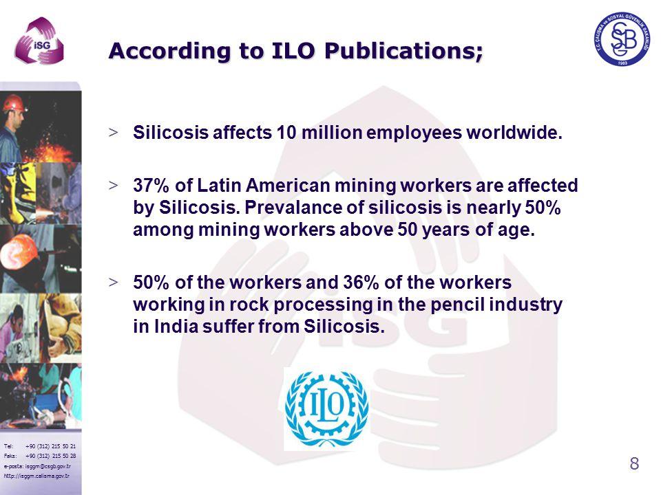 8 Tel: +90 (312) 215 50 21 Faks: +90 (312) 215 50 28 e-posta: isggm@csgb.gov.tr http://isggm.calisma.gov.tr According to ILO Publications; >Silicosis