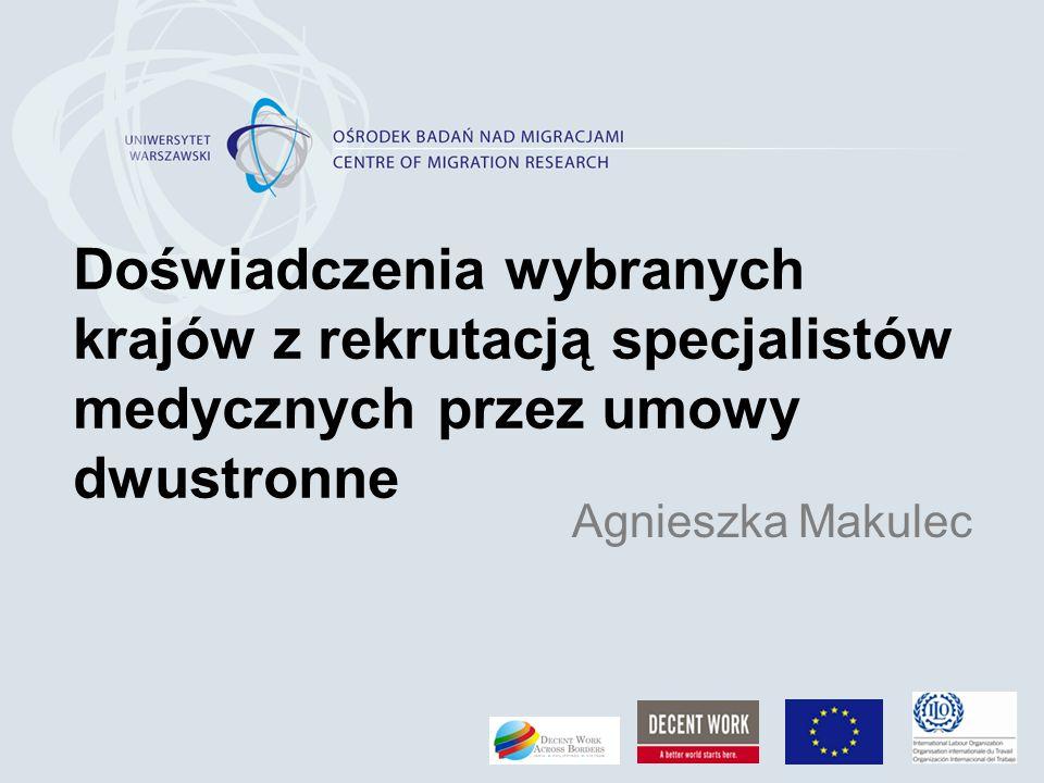 Doświadczenia wybranych krajów z rekrutacją specjalistów medycznych przez umowy dwustronne Agnieszka Makulec