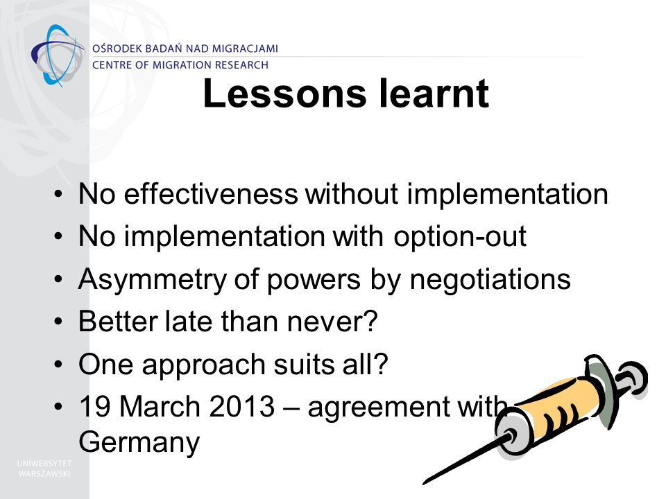 Lessons learnt No effectiveness without implementation No implementation with option-out Asymmetry of powers by negotiations Better late than never.