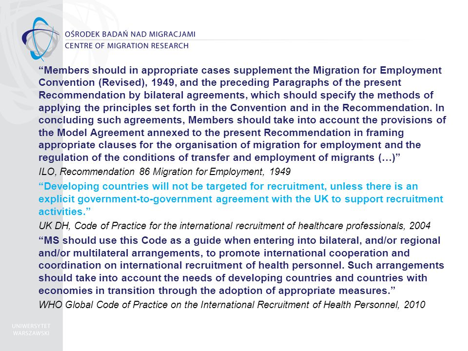 Members should in appropriate cases supplement the Migration for Employment Convention (Revised), 1949, and the preceding Paragraphs of the present Recommendation by bilateral agreements, which should specify the methods of applying the principles set forth in the Convention and in the Recommendation.
