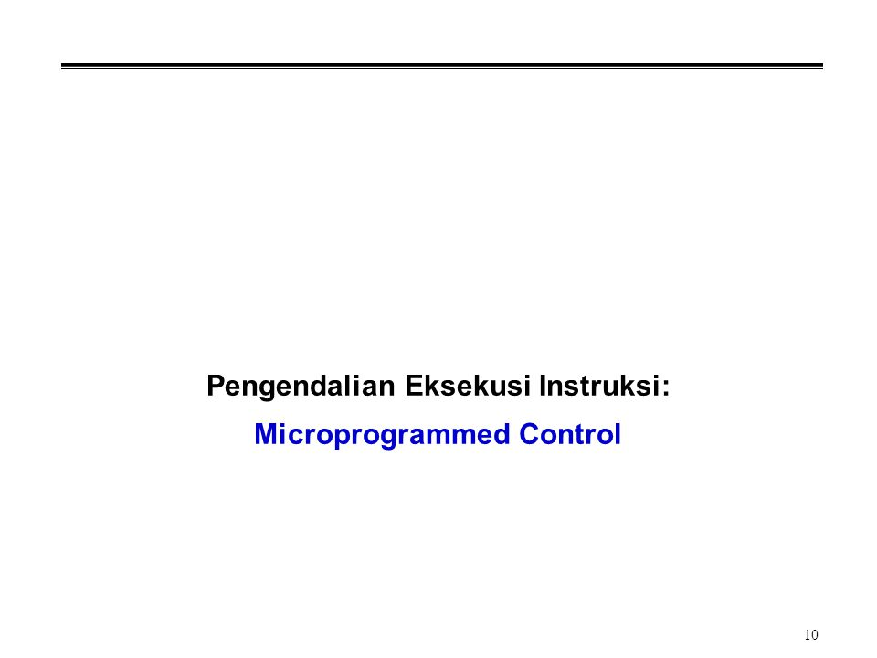 10 Pengendalian Eksekusi Instruksi: Microprogrammed Control