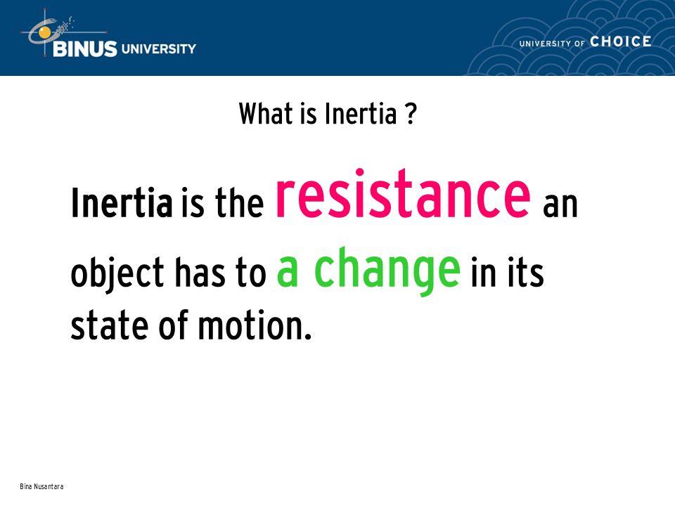 Bina Nusantara What is Inertia .