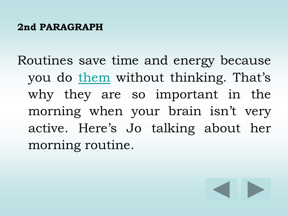 2nd PARAGRAPH Routines save time and energy because you do them without thinking. That's why they are so important in the morning when your brain isn'