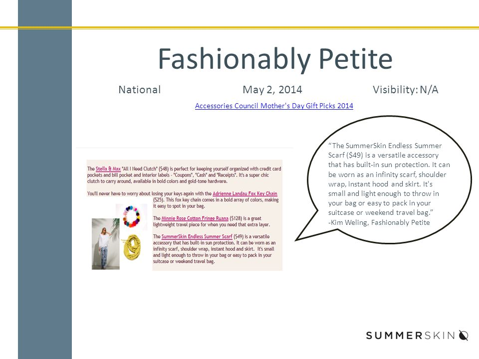 Fashionably Petite NationalMay 2, 2014Visibility: N/A Accessories Council Mother s Day Gift Picks 2014 The SummerSkin Endless Summer Scarf ($49) is a versatile accessory that has built-in sun protection.