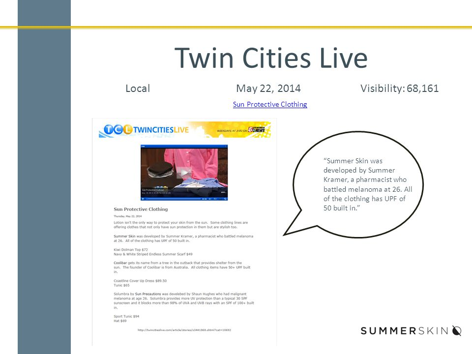 "Twin Cities Live LocalMay 22, 2014Visibility: 68,161 Sun Protective Clothing ""Summer Skin was developed by Summer Kramer, a pharmacist who battled mel"