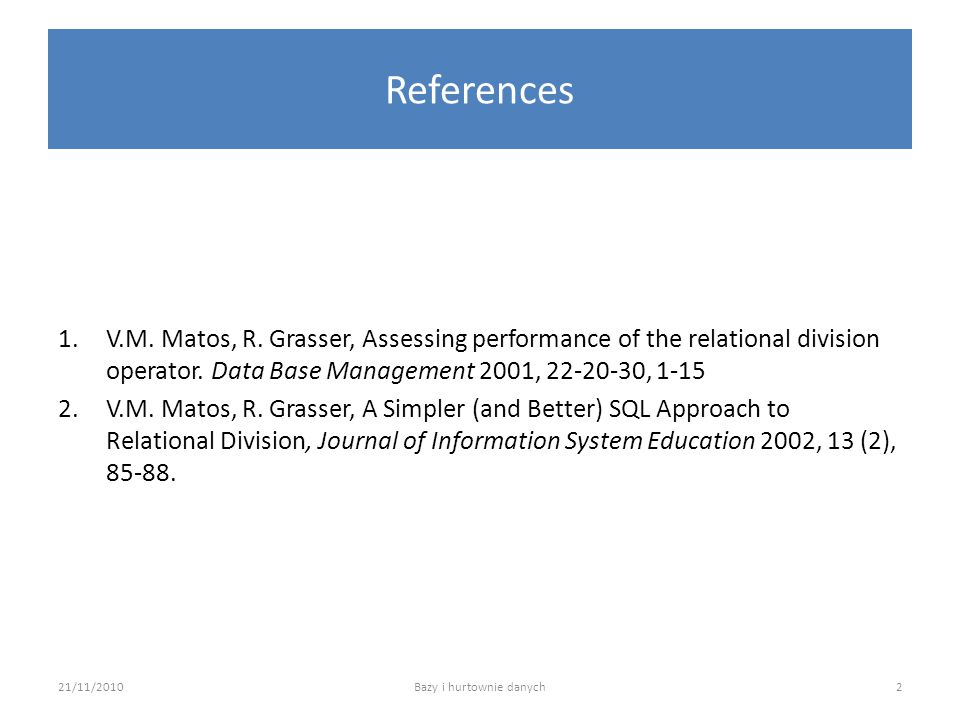 References 1.V.M. Matos, R. Grasser, Assessing performance of the relational division operator.