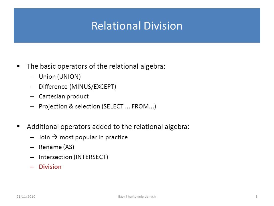 Relational Division  The basic operators of the relational algebra: – Union (UNION) – Difference (MINUS/EXCEPT) – Cartesian product – Projection & se