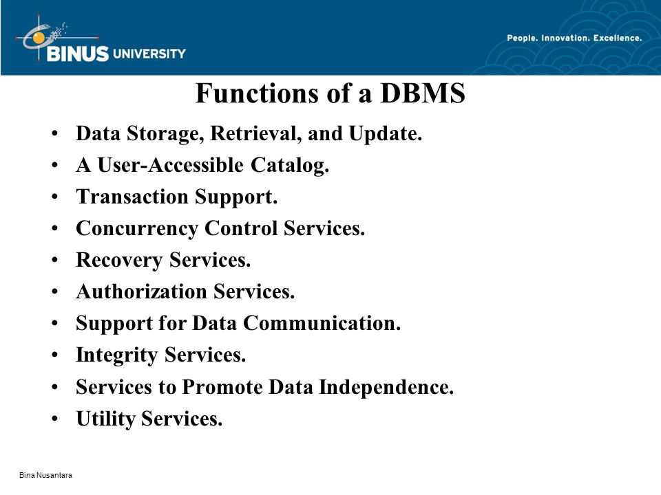 Bina Nusantara Functions of a DBMS Data Storage, Retrieval, and Update.