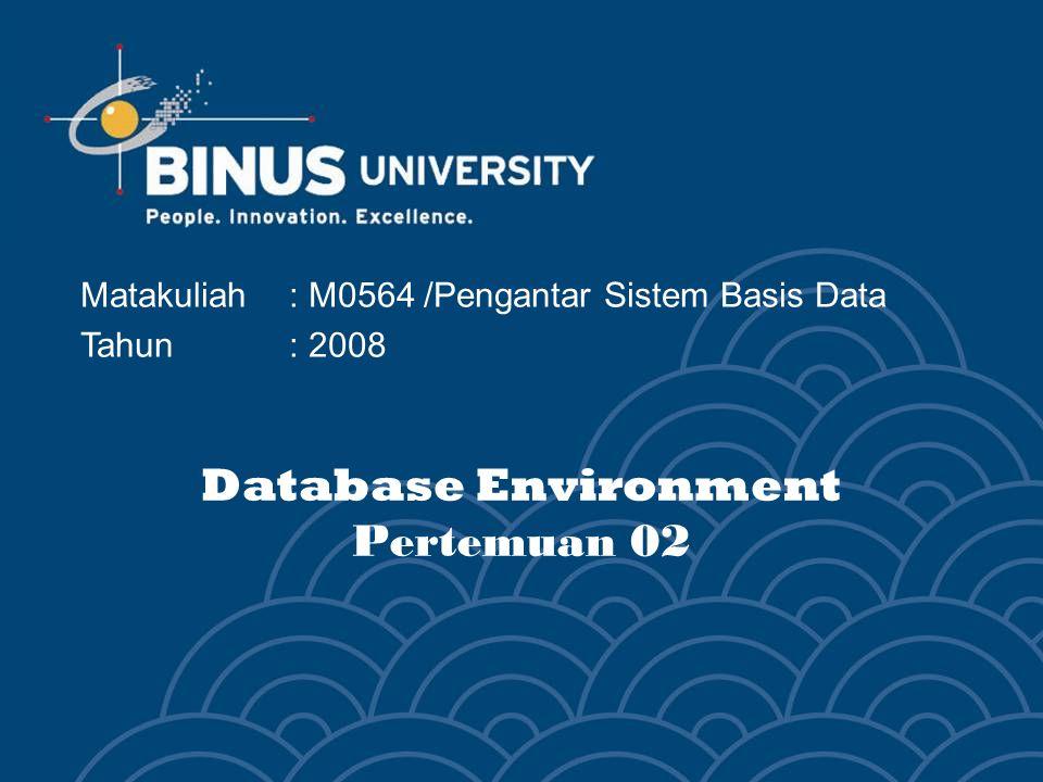 Database Environment Pertemuan 02 Matakuliah: M0564 /Pengantar Sistem Basis Data Tahun : 2008